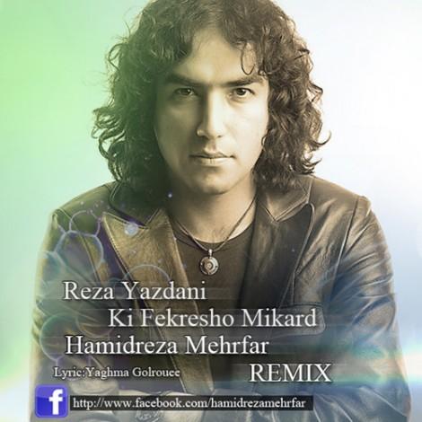 Reza Yazdani - 'Ki Fekresho Mikard (Hamidreza Mehrfar Remix)'