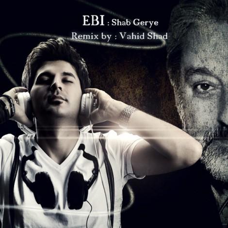 Ebi - 'Shab Gerye (Vahid Shad Remix)'
