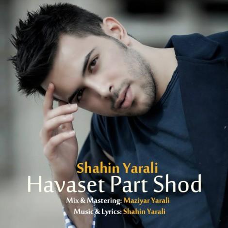 Shahin Yarali - 'Havaset Part Shod'