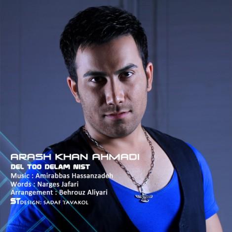 Arash Khan Ahmadi - 'Del Too Delam Nist'