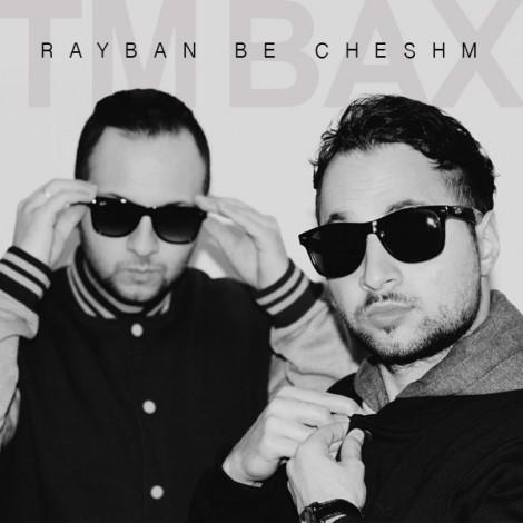 TM Bax - 'Rayban Be Cheshm'