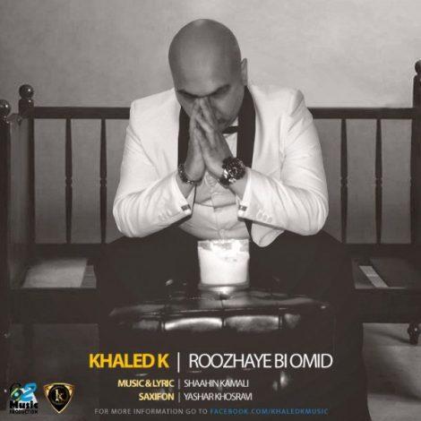 Khaled K - 'Roozhaye Bi Omid'