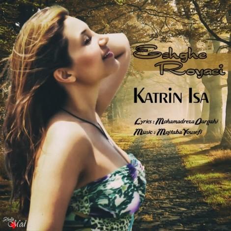 Katrin Isa - 'Eshghe Royaei'