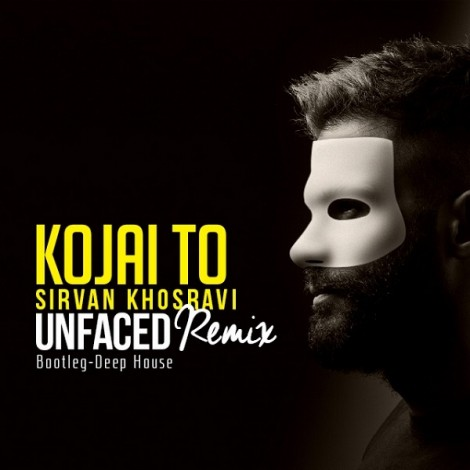 Sirvan Khosravi - 'Kojaei To (Unfaced Remix)'