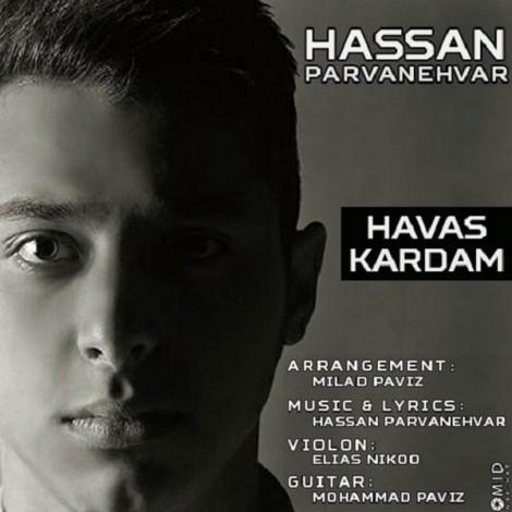 Hasan Parvaneh Var - 'Havas Kardam'