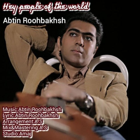 Abtin Roohbakhsh - 'Hey Peopel Of The World'