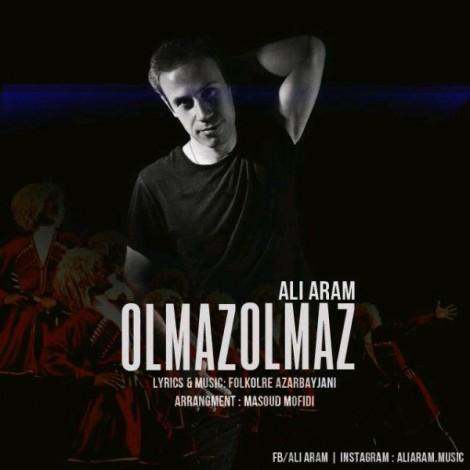 Ali Aram - 'Olmaz Olmaz'