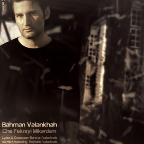 Bahman Vatankhah - 'Che Fekrayi Mikardam'