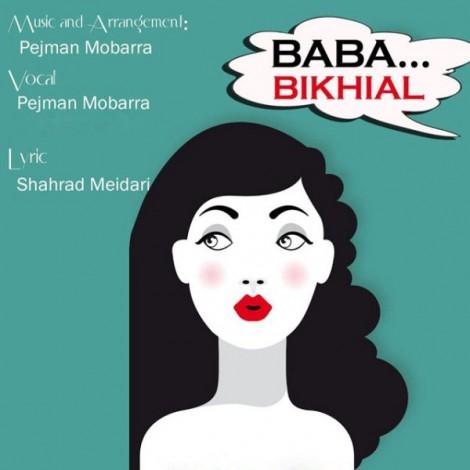 Pejman Mobarra - 'Baba Bikhiyal'