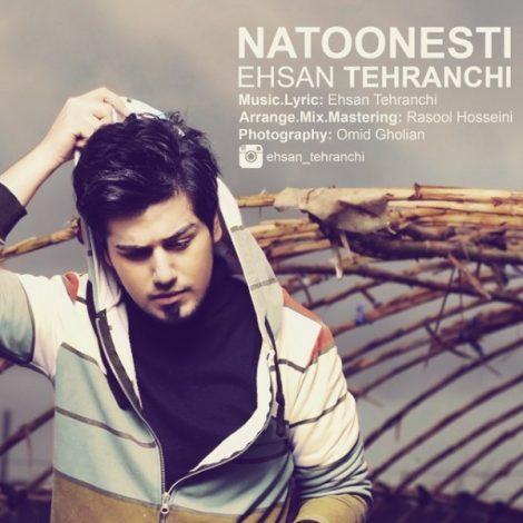 Ehsan Tehranchi - 'Natoonesti'