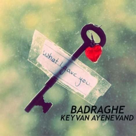 Keyvan Ayenevand - 'Badraghe'