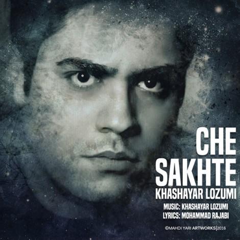 Khashayar Lozumi - 'Che Sakhte'