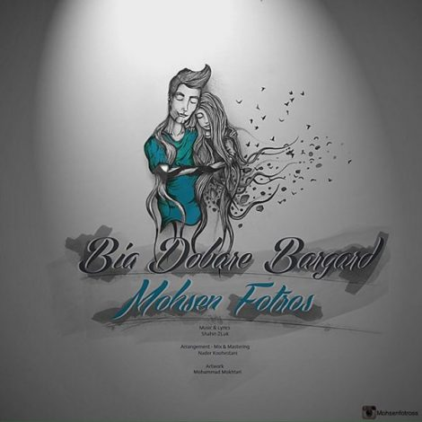 Mohsen Fotros - 'Bia Dobare Bargard'