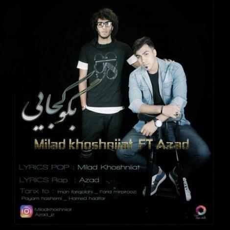 Milad Khoshniiat - 'Begoo Kojaei (Ft Azad)'