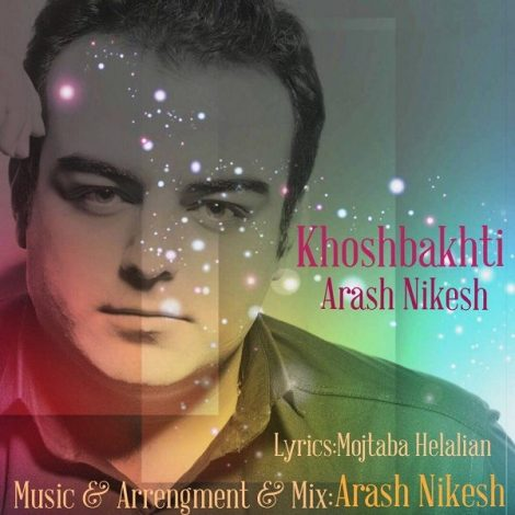 Arash Nikesh - 'Khoshbakhti'