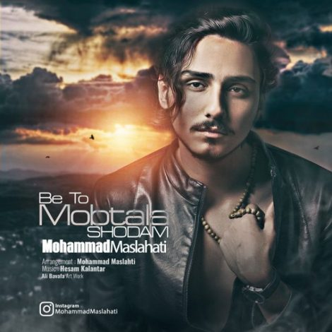 Mohammad Maslehati - 'Be To Mobtala Shodam'