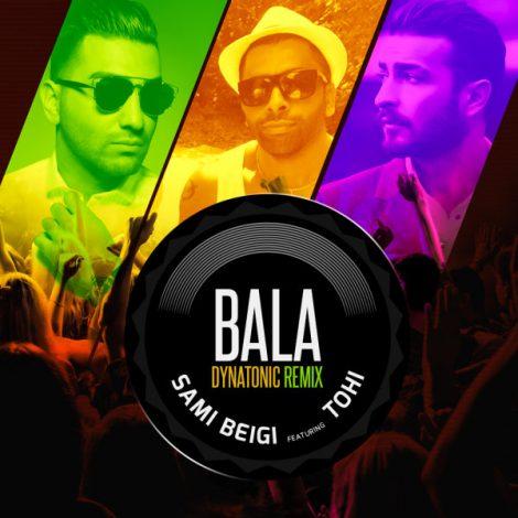 Sami Beigi & Tohi - 'Bala (Dynatonic Remix)'