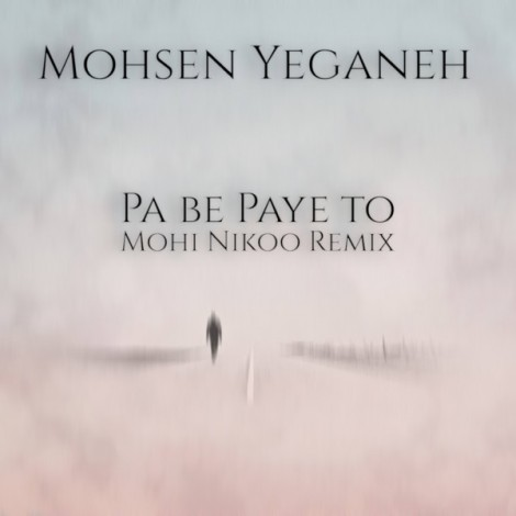 Mohsen Yeganeh - 'Pa Be Paye To (Mohi Nikoo Deep House Extended Mix)'