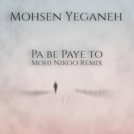 Mohsen Yeganeh - 'Pa Be Paye To (Mohi Nikoo Deep House Radio Mix)'