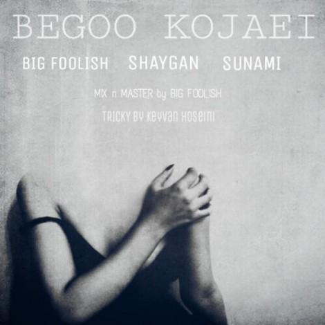 Shaygan - 'Begoo Kojaei (Ft. Bigfoolish & Sunami)'