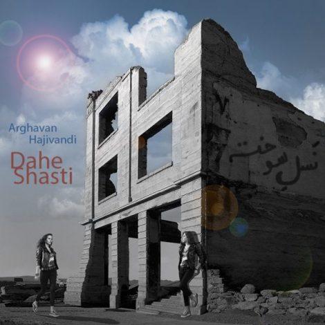 Arghavan Hajivandi - 'Dahe Shasti'
