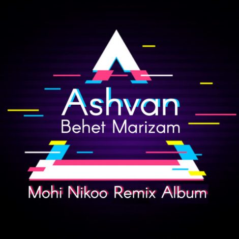 Ashvan - 'Behet Marizam (Mohi Nikoo Tropical Mix)'
