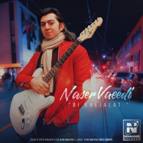Naser Vaeedi - 'Bi Khejalat'